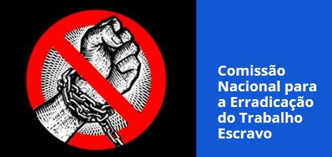 Imagem traz logomarca da Comissão Nacional para a Erradicação do Trabalho Escravo